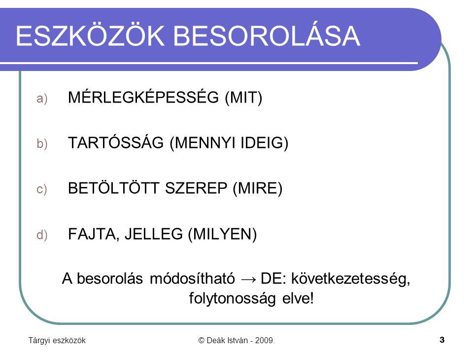 Tárgyi eszközök© Deák István - 2009.3 ESZKÖZÖK BESOROLÁSA a) MÉRLEGKÉPESSÉG (MIT) b) TARTÓSSÁG (MENNYI IDEIG) c) BETÖLTÖTT SZEREP (MIRE) d) FAJTA, JEL