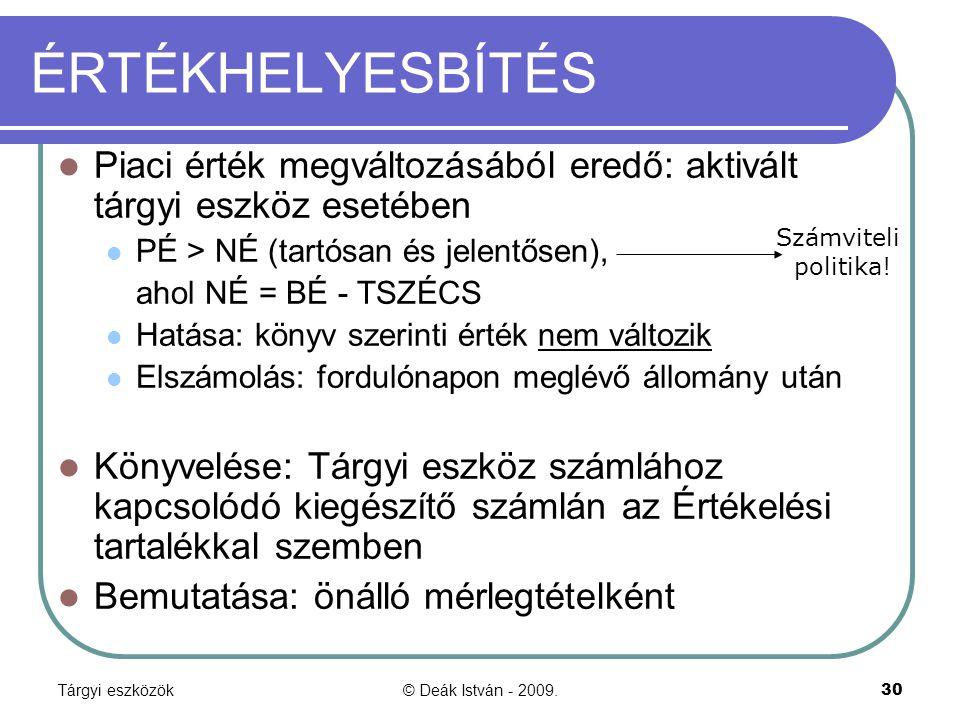 Tárgyi eszközök© Deák István - 2009.30 ÉRTÉKHELYESBÍTÉS Piaci érték megváltozásából eredő: aktivált tárgyi eszköz esetében PÉ > NÉ (tartósan és jelent