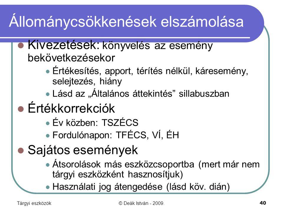 Tárgyi eszközök© Deák István - 2009.40 Állománycsökkenések elszámolása Kivezetések: könyvelés az esemény bekövetkezésekor Értékesítés, apport, térítés