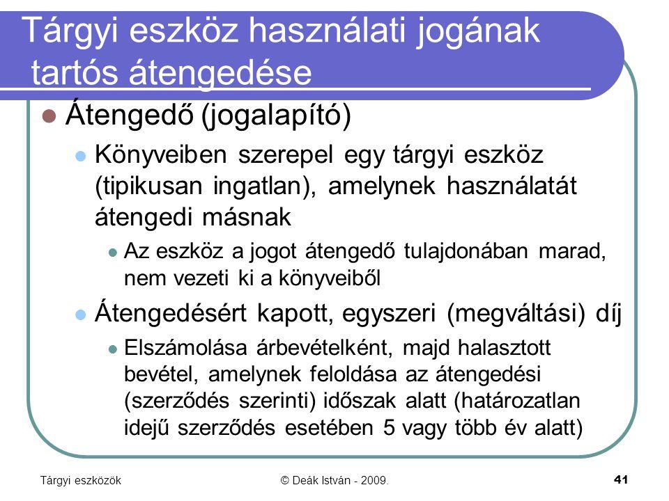 Tárgyi eszközök© Deák István - 2009.41 Tárgyi eszköz használati jogának tartós átengedése Átengedő (jogalapító) Könyveiben szerepel egy tárgyi eszköz