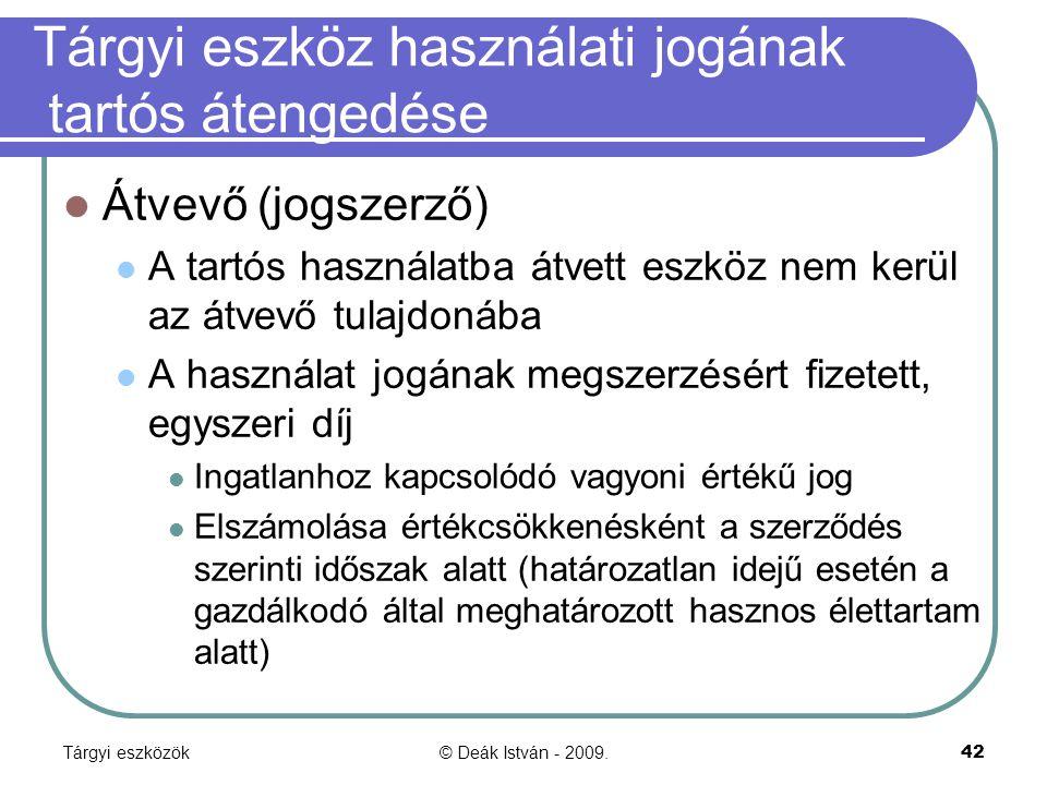 Tárgyi eszközök© Deák István - 2009.42 Tárgyi eszköz használati jogának tartós átengedése Átvevő (jogszerző) A tartós használatba átvett eszköz nem ke