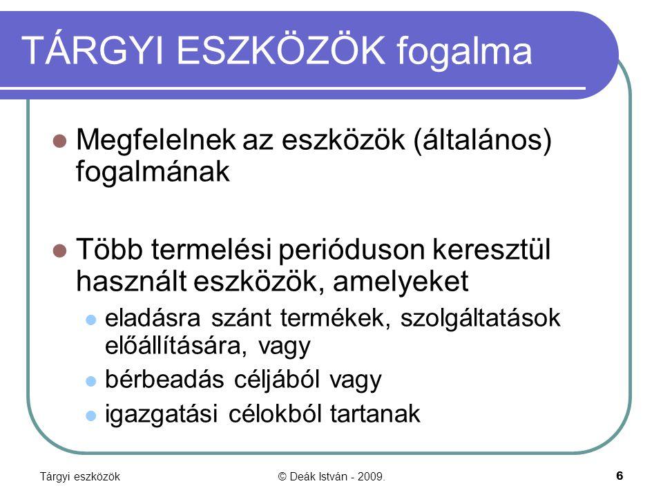 Tárgyi eszközök© Deák István - 2009.6 TÁRGYI ESZKÖZÖK fogalma Megfelelnek az eszközök (általános) fogalmának Több termelési perióduson keresztül haszn
