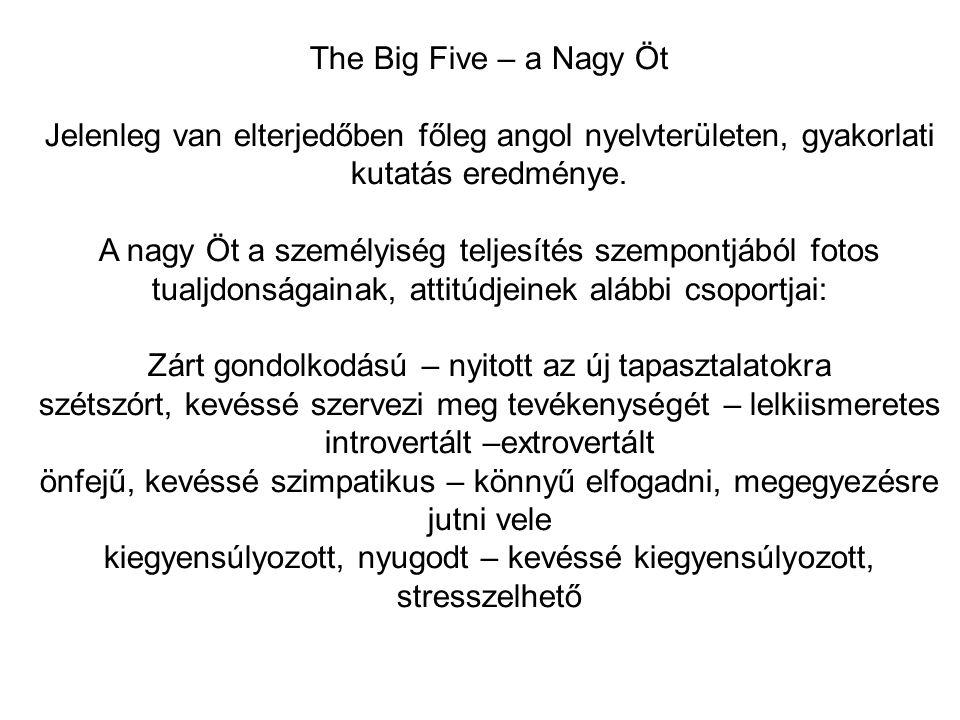 The Big Five – a Nagy Öt Jelenleg van elterjedőben főleg angol nyelvterületen, gyakorlati kutatás eredménye. A nagy Öt a személyiség teljesítés szempo