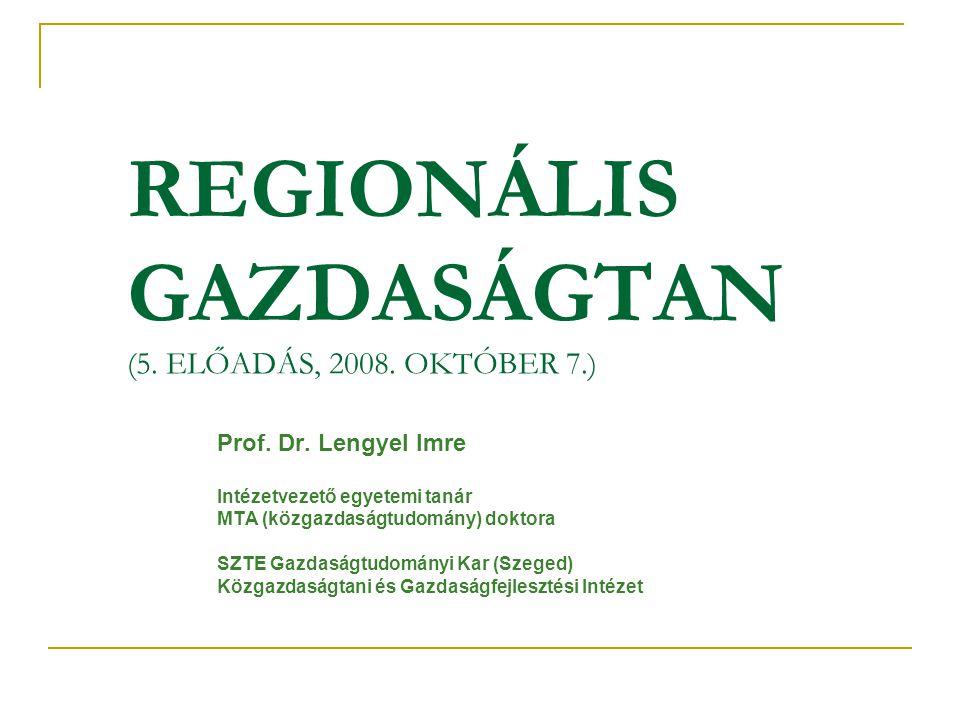 REGIONÁLIS GAZDASÁGTAN (5. ELŐADÁS, 2008. OKTÓBER 7.) Prof. Dr. Lengyel Imre Intézetvezető egyetemi tanár MTA (közgazdaságtudomány) doktora SZTE Gazda