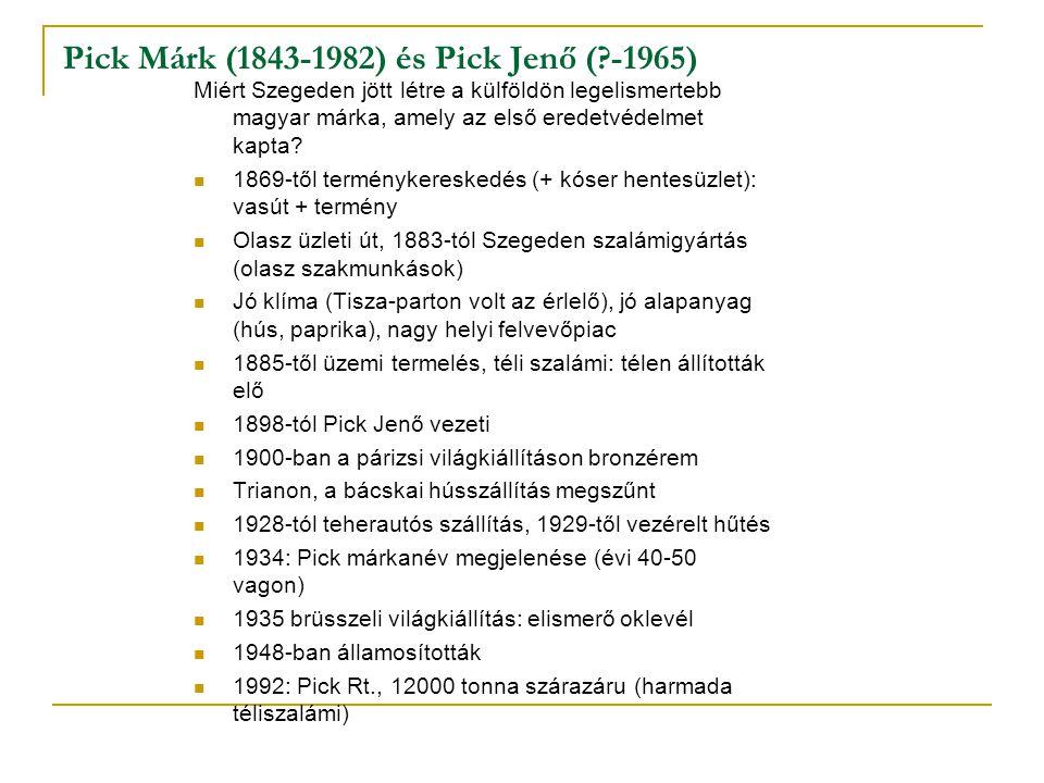 Pick Márk (1843-1982) és Pick Jenő (?-1965) Miért Szegeden jött létre a külföldön legelismertebb magyar márka, amely az első eredetvédelmet kapta? 186