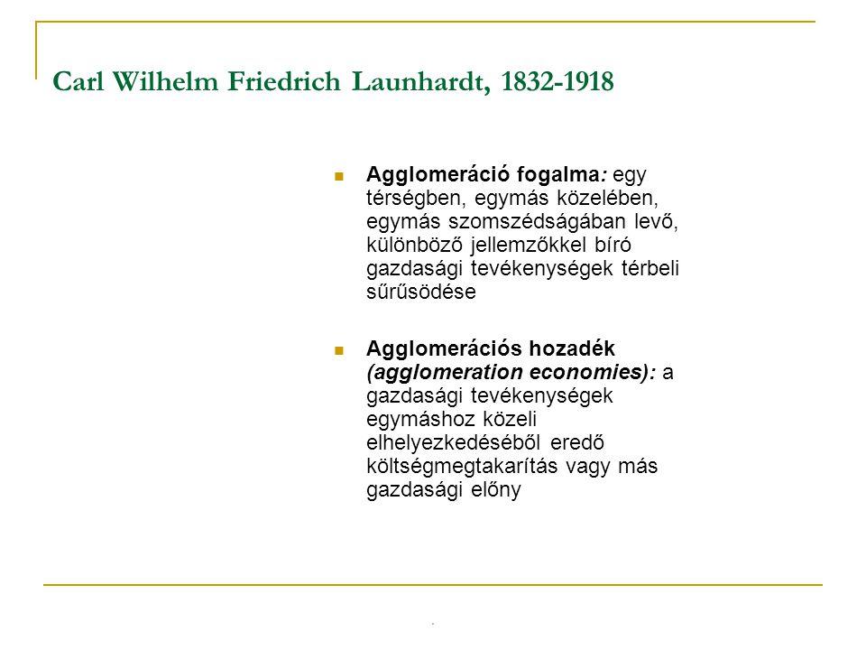 Carl Wilhelm Friedrich Launhardt, 1832-1918 Agglomeráció fogalma: egy térségben, egymás közelében, egymás szomszédságában levő, különböző jellemzőkkel