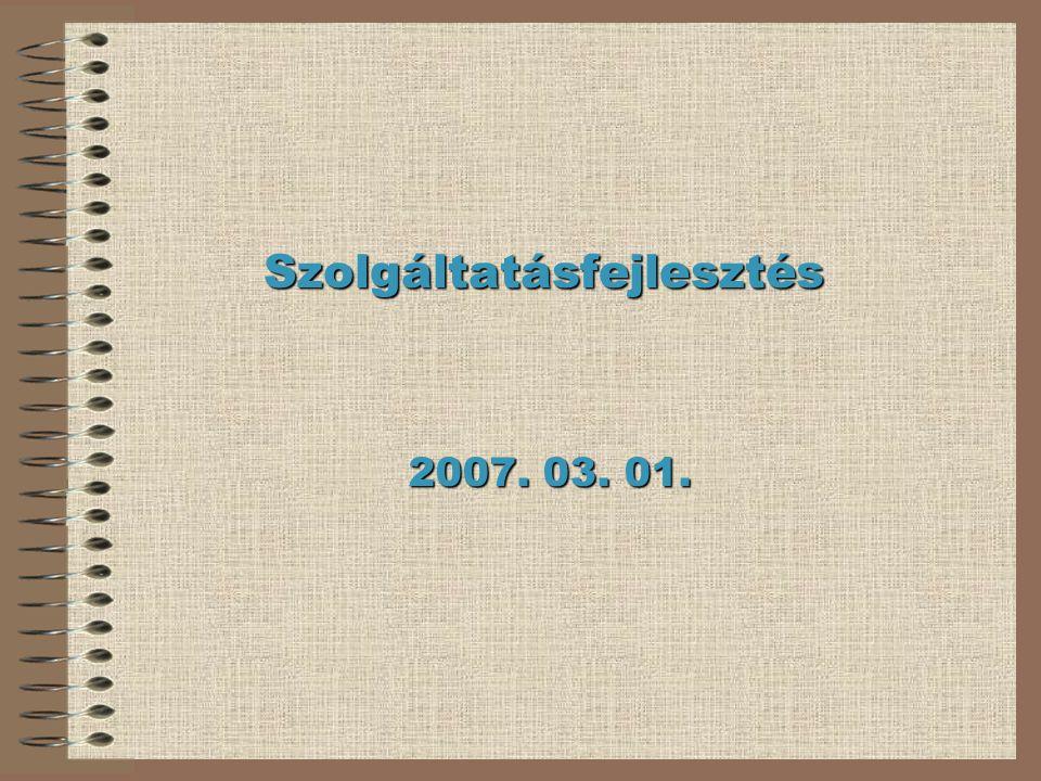 Szolgáltatásfejlesztés 2007. 03. 01.