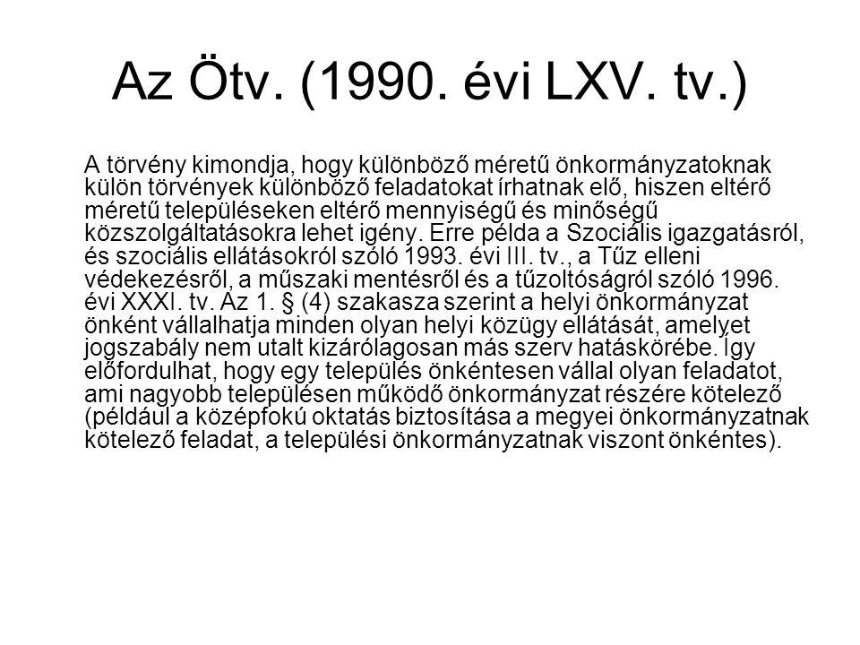 Az Ötv. (1990. évi LXV. tv.) A törvény kimondja, hogy különböző méretű önkormányzatoknak külön törvények különböző feladatokat írhatnak elő, hiszen el