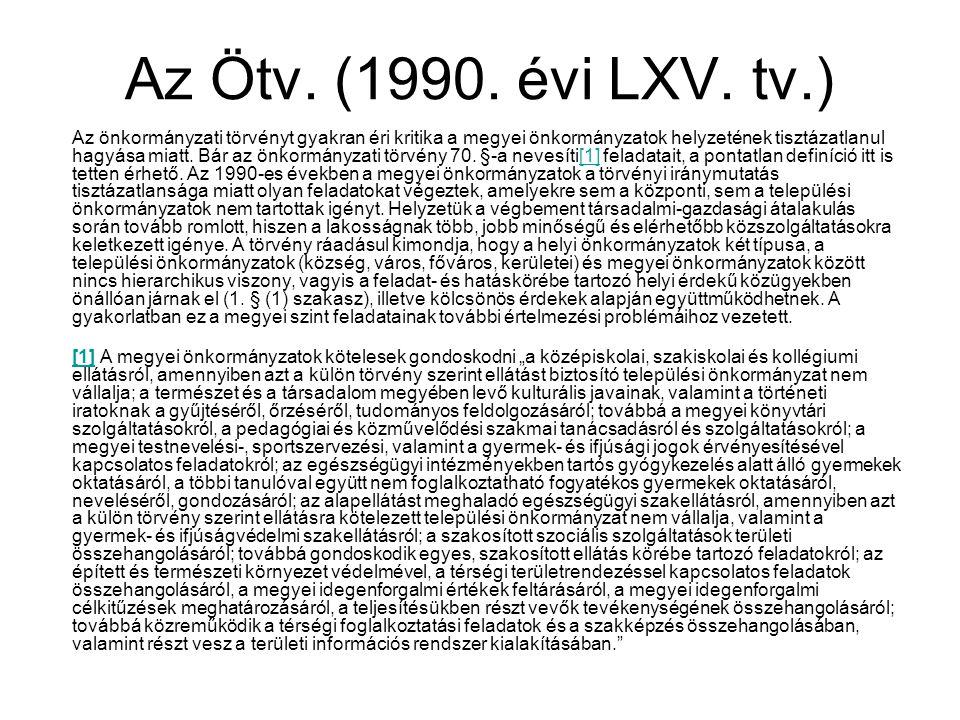 Az Ötv. (1990. évi LXV. tv.) Az önkormányzati törvényt gyakran éri kritika a megyei önkormányzatok helyzetének tisztázatlanul hagyása miatt. Bár az ön