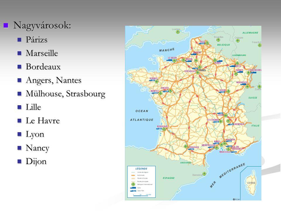Nagyvárosok: Nagyvárosok: Párizs Párizs Marseille Marseille Bordeaux Bordeaux Angers, Nantes Angers, Nantes Mülhouse, Strasbourg Mülhouse, Strasbourg Lille Lille Le Havre Le Havre Lyon Lyon Nancy Nancy Dijon Dijon