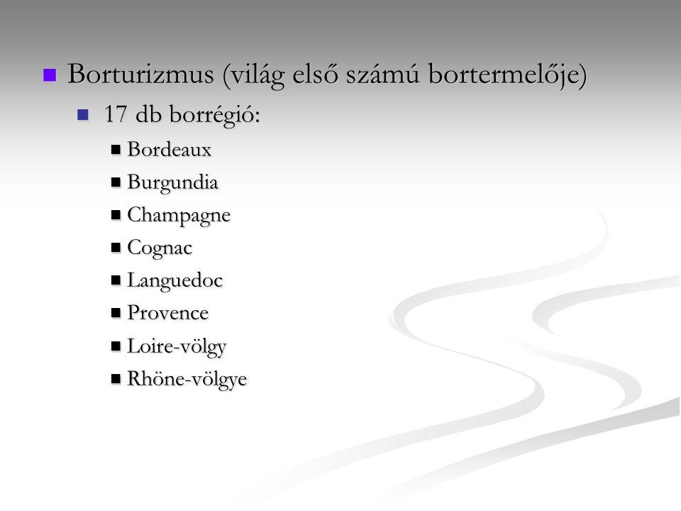 Borturizmus (világ első számú bortermelője) Borturizmus (világ első számú bortermelője) 17 db borrégió: 17 db borrégió: Bordeaux Bordeaux Burgundia Burgundia Champagne Champagne Cognac Cognac Languedoc Languedoc Provence Provence Loire-völgy Loire-völgy Rhöne-völgye Rhöne-völgye