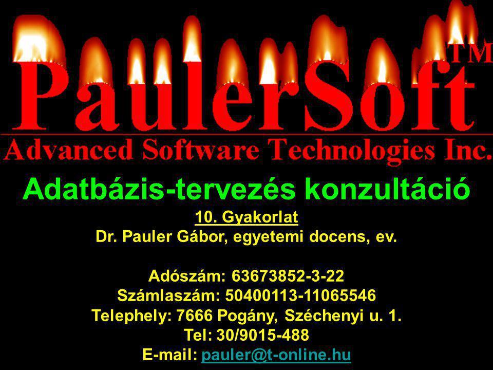 Adatbázis-tervezés konzultáció 10.Gyakorlat Dr. Pauler Gábor, egyetemi docens, ev.