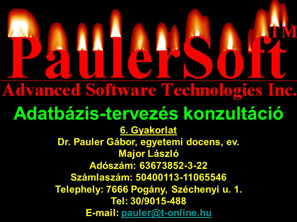 Adatbázis-tervezés konzultáció 6.Gyakorlat Dr. Pauler Gábor, egyetemi docens, ev.