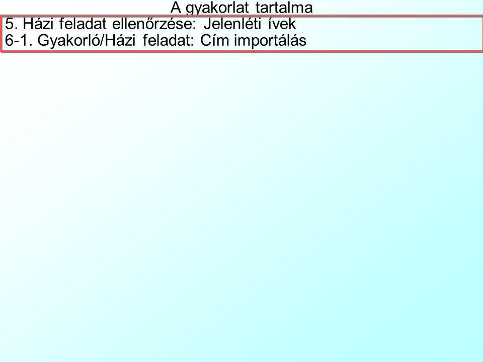 A gyakorlat tartalma 5.Házi feladat ellenőrzése: Jelenléti ívek 6-1.