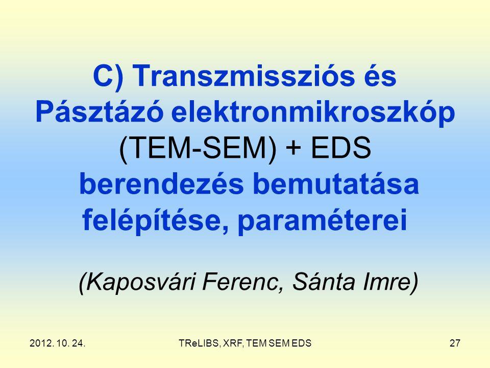 2012. 10. 24.TReLIBS, XRF, TEM SEM EDS27 C) Transzmissziós és Pásztázó elektronmikroszkóp (TEM-SEM) + EDS berendezés bemutatása felépítése, paramétere