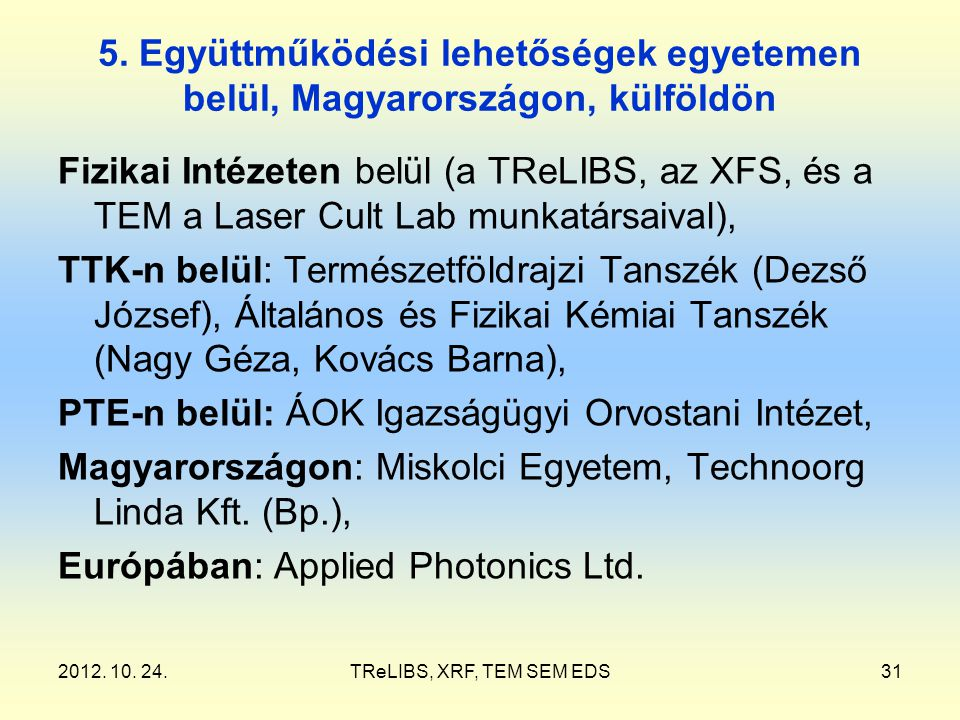 2012. 10. 24.TReLIBS, XRF, TEM SEM EDS31 5. Együttműködési lehetőségek egyetemen belül, Magyarországon, külföldön Fizikai Intézeten belül (a TReLIBS,
