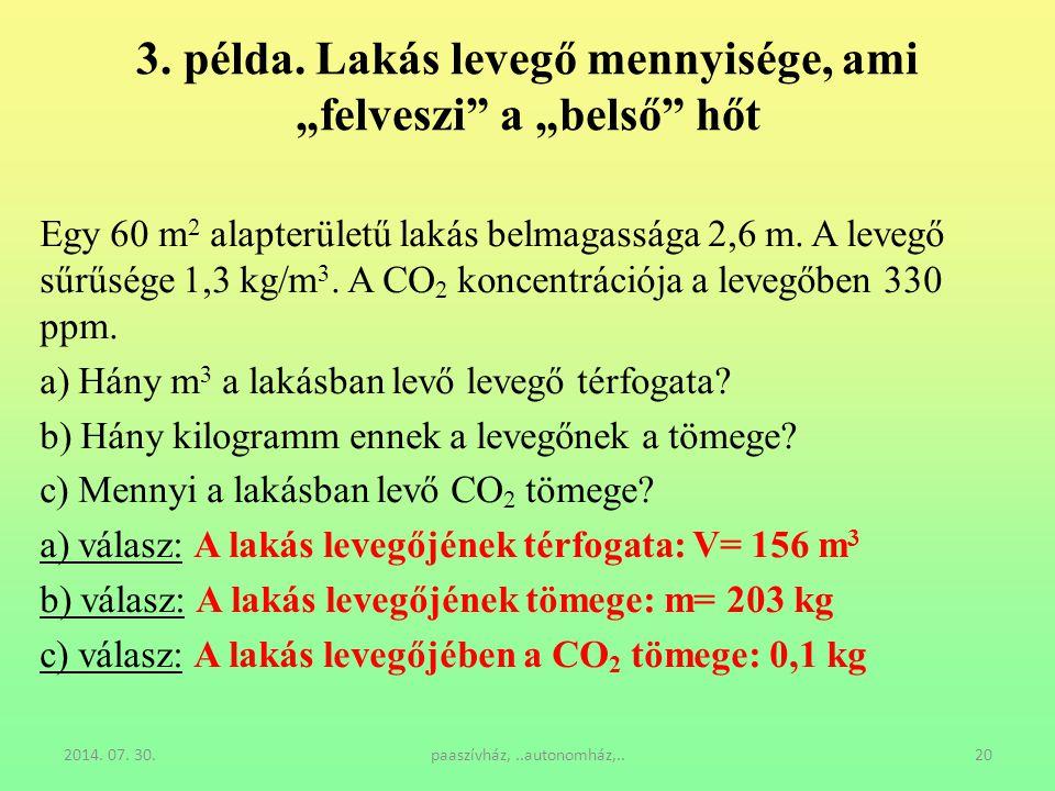 """2014. 07. 30.paaszívház,..autonomház,..20 3. példa. Lakás levegő mennyisége, ami """"felveszi"""" a """"belső"""" hőt Egy 60 m 2 alapterületű lakás belmagassága 2"""