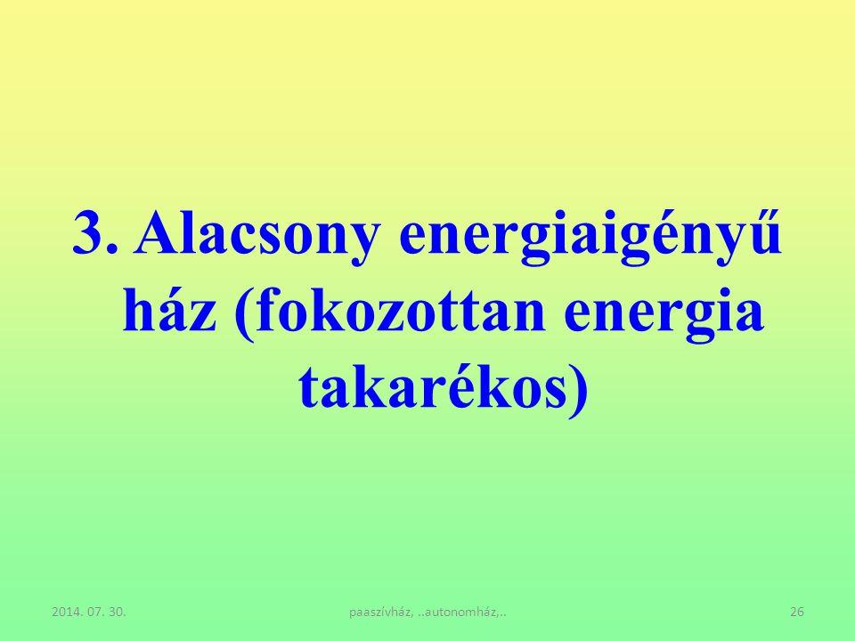 2014. 07. 30.paaszívház,..autonomház,..26 3. Alacsony energiaigényű ház (fokozottan energia takarékos)