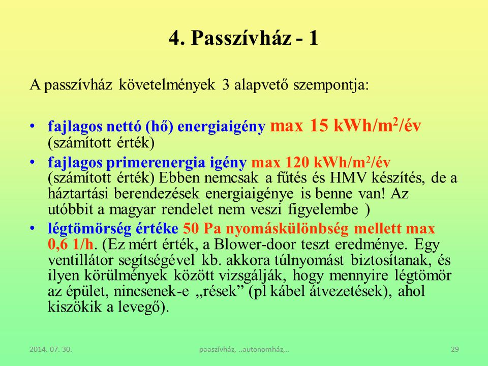 2014. 07. 30.paaszívház,..autonomház,..292014. 07. 30.paaszívház,..autonomház,..29 4. Passzívház - 1 A passzívház követelmények 3 alapvető szempontja: