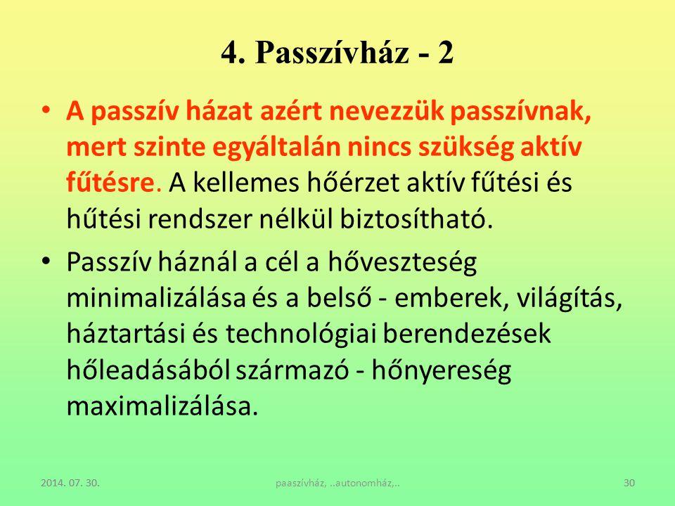 2014. 07. 30.paaszívház,..autonomház,..30 4. Passzívház - 2 A passzív házat azért nevezzük passzívnak, mert szinte egyáltalán nincs szükség aktív fűté