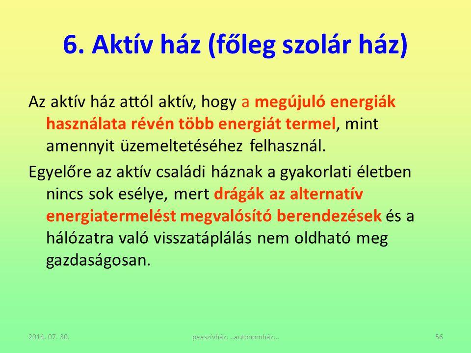 2014. 07. 30.paaszívház,..autonomház,..56 6. Aktív ház (főleg szolár ház) Az aktív ház attól aktív, hogy a megújuló energiák használata révén több ene