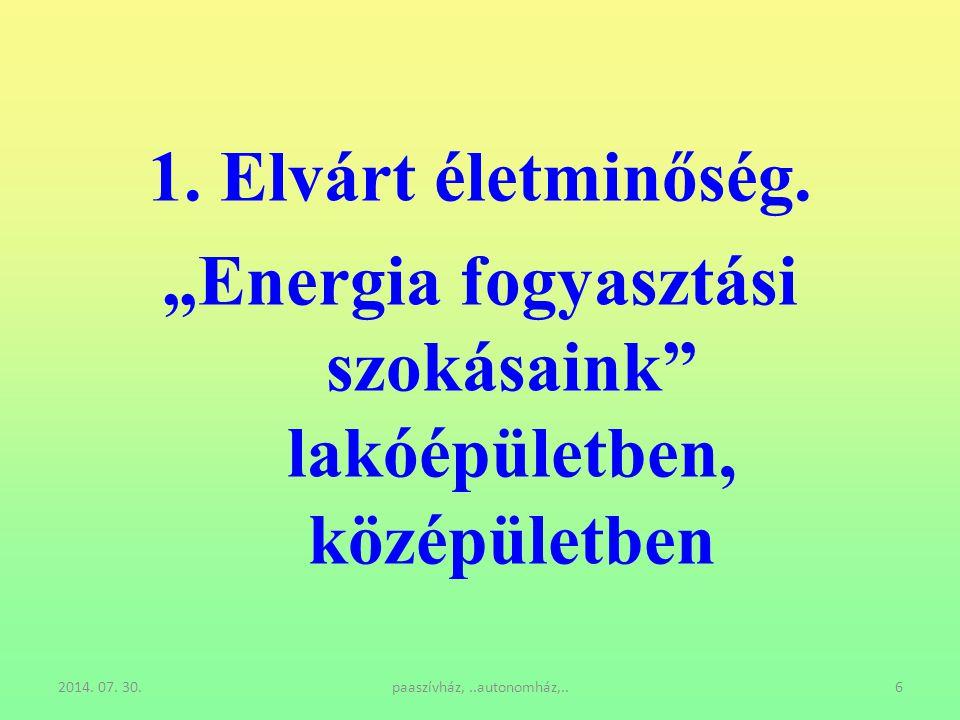 """2014. 07. 30.paaszívház,..autonomház,..6 1. Elvárt életminőség. """"Energia fogyasztási szokásaink"""" lakóépületben, középületben"""