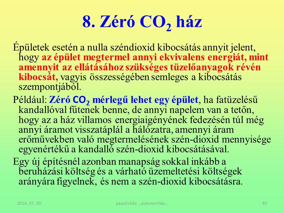2014. 07. 30.paaszívház,..autonomház,..63 8. Zéró CO 2 ház Épületek esetén a nulla széndioxid kibocsátás annyit jelent, hogy az épület megtermel annyi