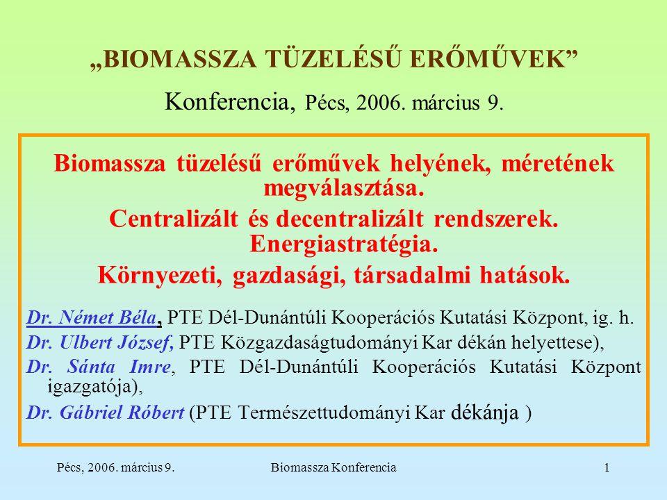 """Pécs, 2006. március 9.Biomassza Konferencia1 """"BIOMASSZA TÜZELÉSŰ ERŐMŰVEK Konferencia, Pécs, 2006."""