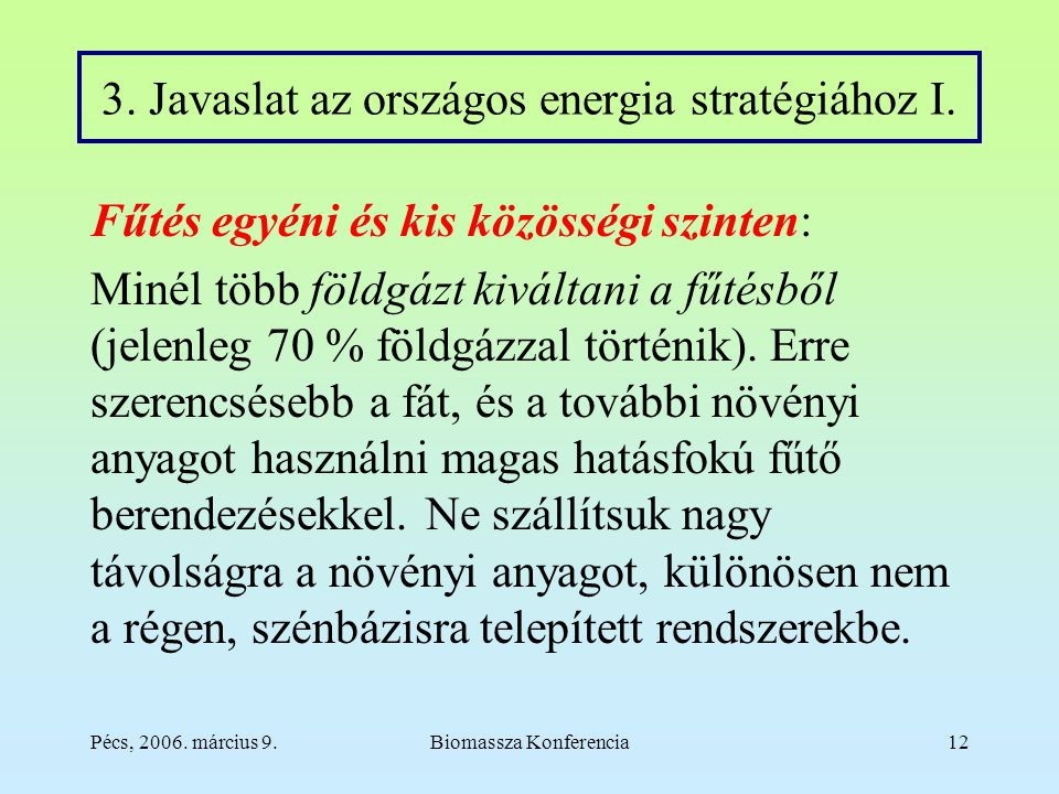 Pécs, 2006. március 9.Biomassza Konferencia12 3. Javaslat az országos energia stratégiához I.