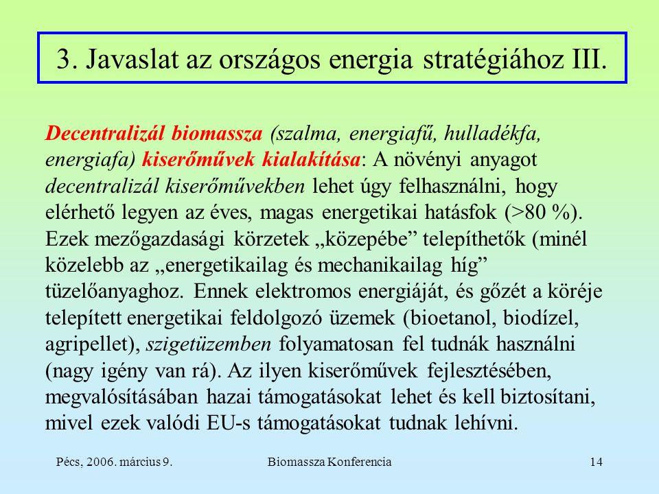 Pécs, 2006. március 9.Biomassza Konferencia14 3. Javaslat az országos energia stratégiához III.