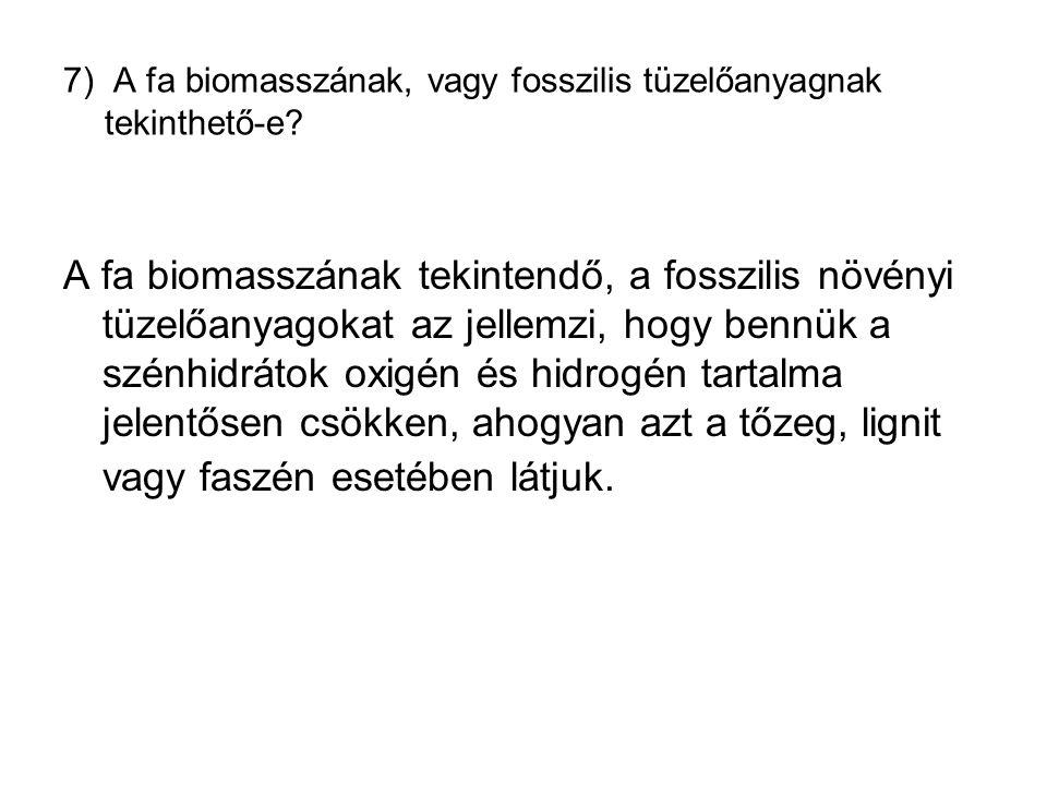 7) A fa biomasszának, vagy fosszilis tüzelőanyagnak tekinthető-e.