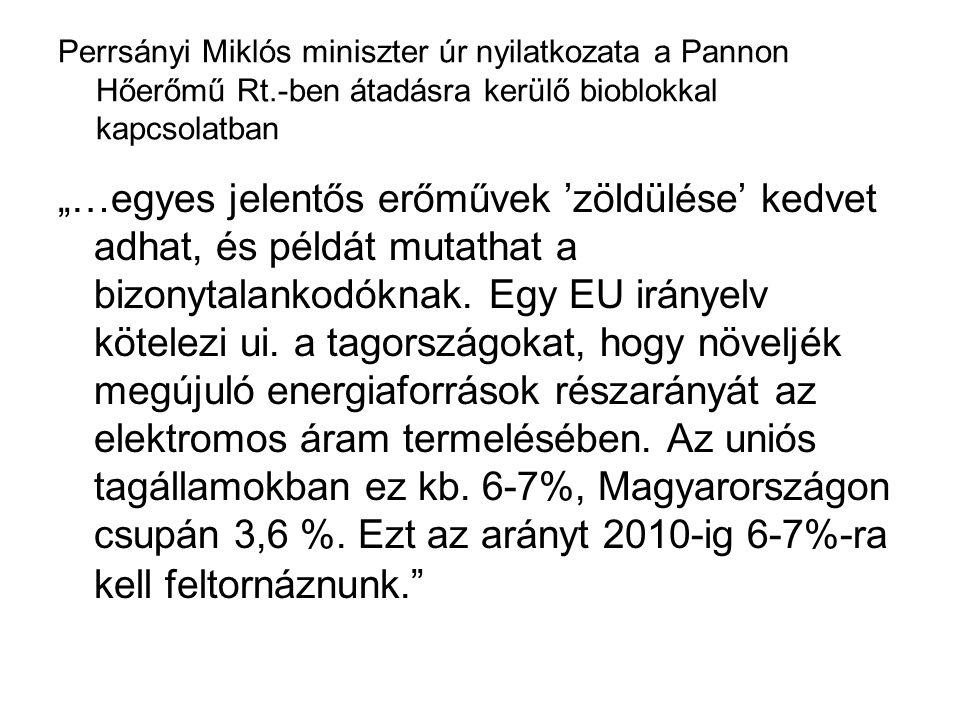 """Perrsányi Miklós miniszter úr nyilatkozata a Pannon Hőerőmű Rt.-ben átadásra kerülő bioblokkal kapcsolatban """"…egyes jelentős erőművek 'zöldülése' kedvet adhat, és példát mutathat a bizonytalankodóknak."""