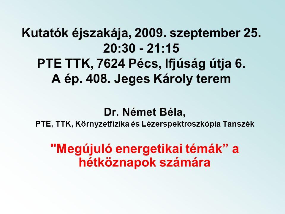 Kutatók éjszakája, 2009. szeptember 25. 20:30 - 21:15 PTE TTK, 7624 Pécs, Ifjúság útja 6. A ép. 408. Jeges Károly terem Dr. Német Béla, PTE, TTK, Körn