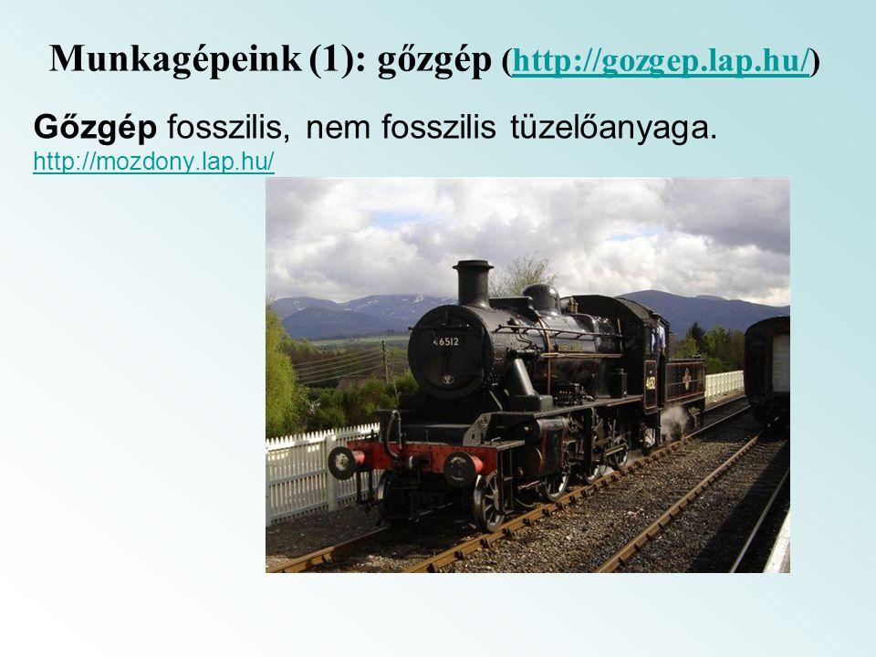 Munkagépeink (1): gőzgép (http://gozgep.lap.hu/)http://gozgep.lap.hu/ Gőzgép fosszilis, nem fosszilis tüzelőanyaga. http://mozdony.lap.hu/ http://mozd