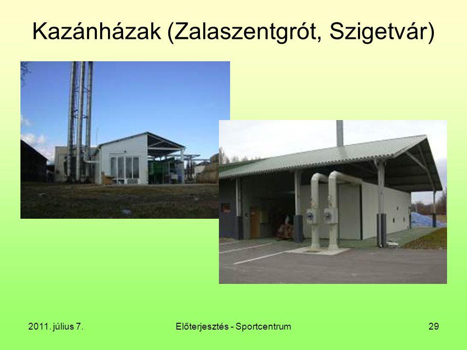 2011. július 7.Előterjesztés - Sportcentrum29 Kazánházak (Zalaszentgrót, Szigetvár)