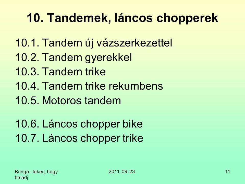 Bringa - tekerj, hogy haladj 2011.09. 23.11 10. Tandemek, láncos chopperek 10.1.