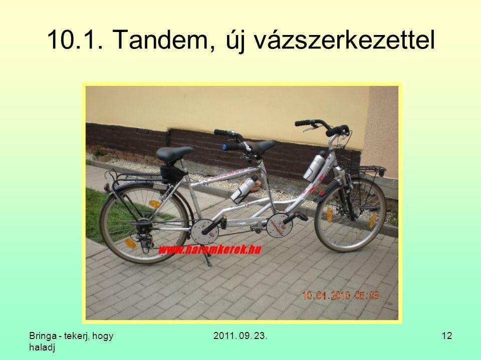 Bringa - tekerj, hogy haladj 2011. 09. 23.12 10.1. Tandem, új vázszerkezettel
