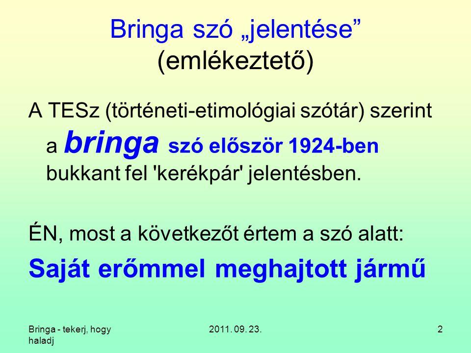 Bringa - tekerj, hogy haladj 2011. 09. 23.53 12.3. Elől egy, hátul kettő kényelmes különcöknek