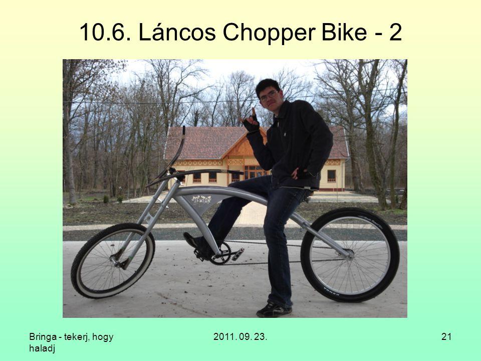 Bringa - tekerj, hogy haladj 2011. 09. 23.21 10.6. Láncos Chopper Bike - 2