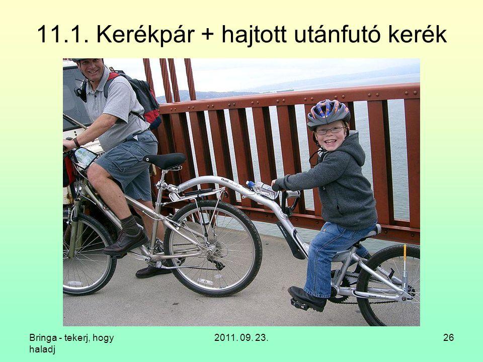 Bringa - tekerj, hogy haladj 2011. 09. 23.26 11.1. Kerékpár + hajtott utánfutó kerék
