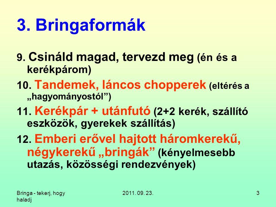 Bringa - tekerj, hogy haladj 2011. 09. 23.74 12.9. Elöl kettő, hátul egy: rekumbens