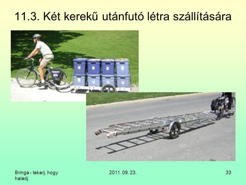 Bringa - tekerj, hogy haladj 2011. 09. 23.33 11.3. Két kerekű utánfutó létra szállítására