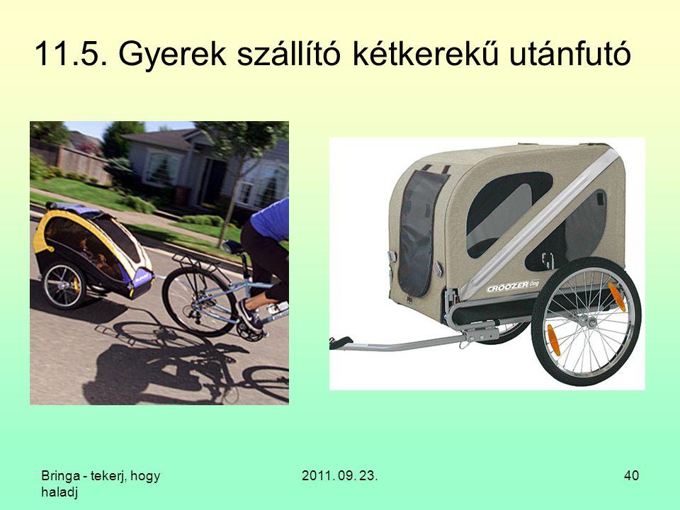 Bringa - tekerj, hogy haladj 2011. 09. 23.40 11.5. Gyerek szállító kétkerekű utánfutó