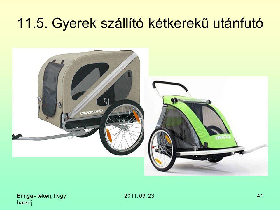 Bringa - tekerj, hogy haladj 2011. 09. 23.41 11.5. Gyerek szállító kétkerekű utánfutó