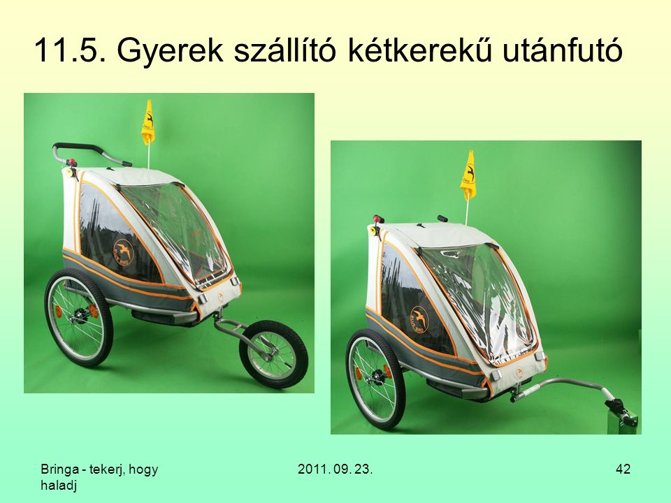 Bringa - tekerj, hogy haladj 2011. 09. 23.42 11.5. Gyerek szállító kétkerekű utánfutó