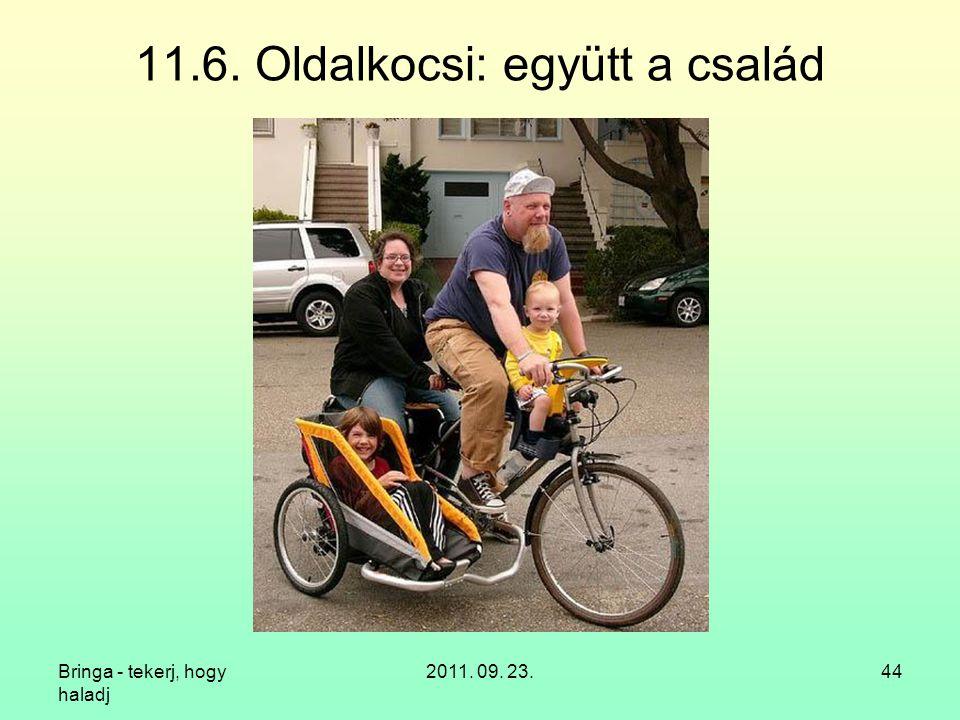 Bringa - tekerj, hogy haladj 2011. 09. 23.44 11.6. Oldalkocsi: együtt a család