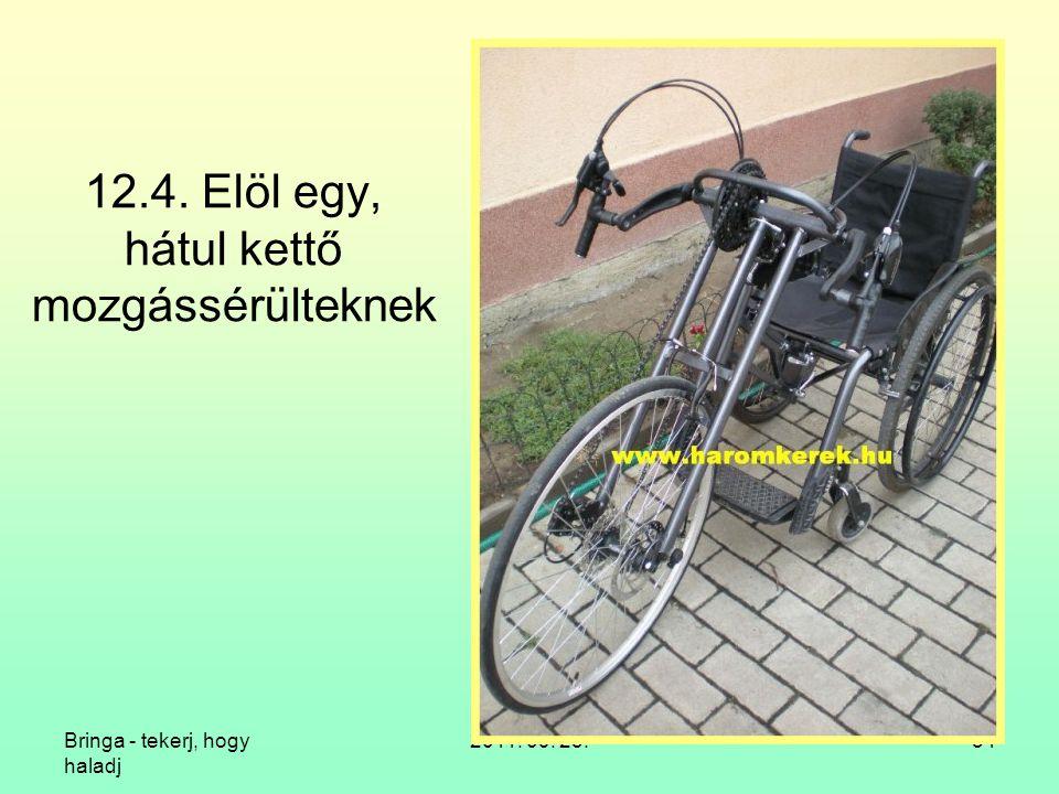 Bringa - tekerj, hogy haladj 2011. 09. 23.54 12.4. Elöl egy, hátul kettő mozgássérülteknek