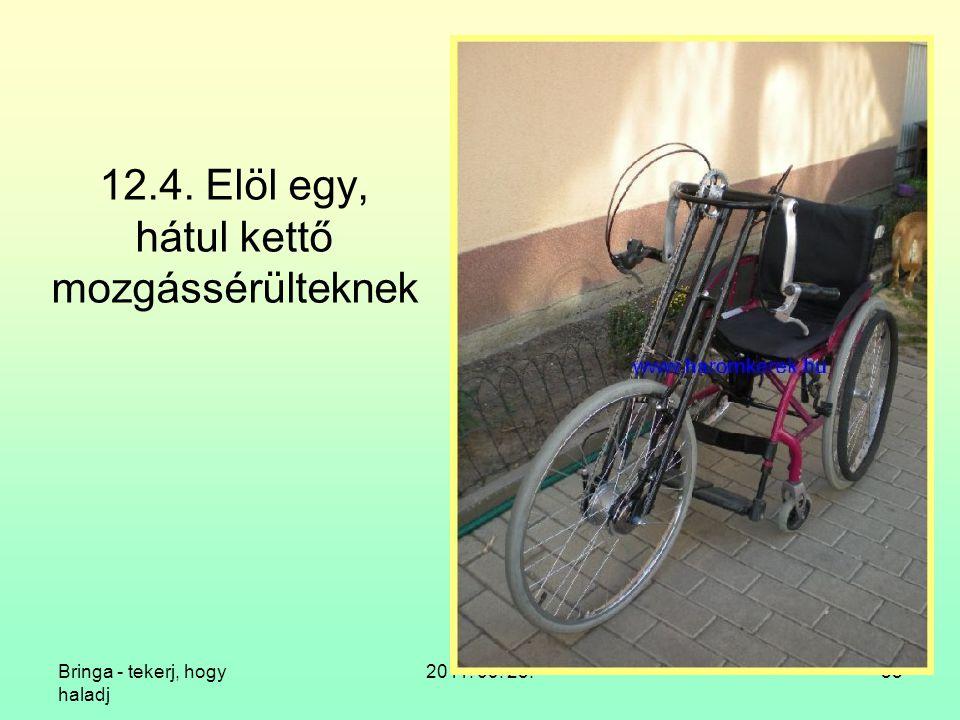 Bringa - tekerj, hogy haladj 2011. 09. 23.55 12.4. Elöl egy, hátul kettő mozgássérülteknek