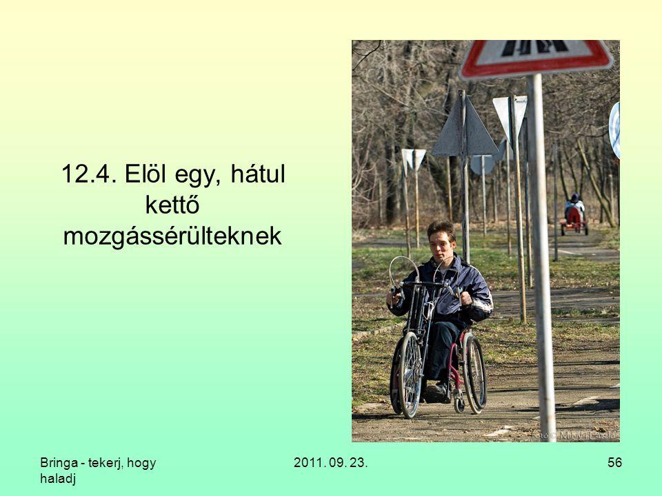 Bringa - tekerj, hogy haladj 2011. 09. 23.56 12.4. Elöl egy, hátul kettő mozgássérülteknek