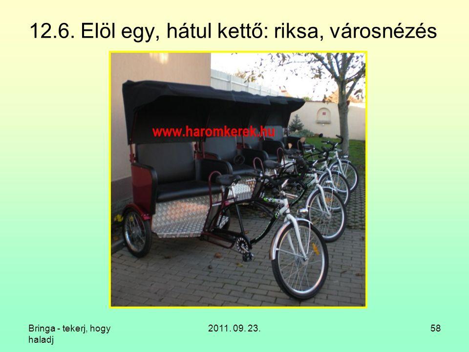 Bringa - tekerj, hogy haladj 2011. 09. 23.58 12.6. Elöl egy, hátul kettő: riksa, városnézés